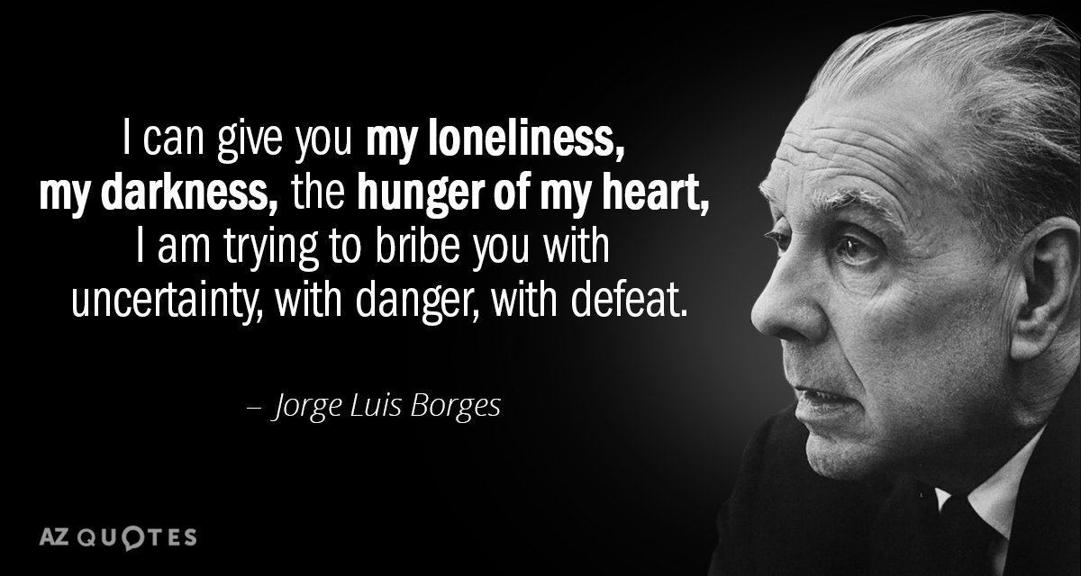 Quotation-Jorge-Luis-Borges-I-can-give-you-my-loneliness-my-darkness-the-hunger-37-47-51